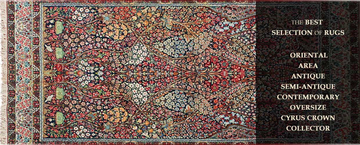 Best selection of rugs - Oriental, Area, Antique, Contemporary, Oversize, Cyrus Crown Rugs